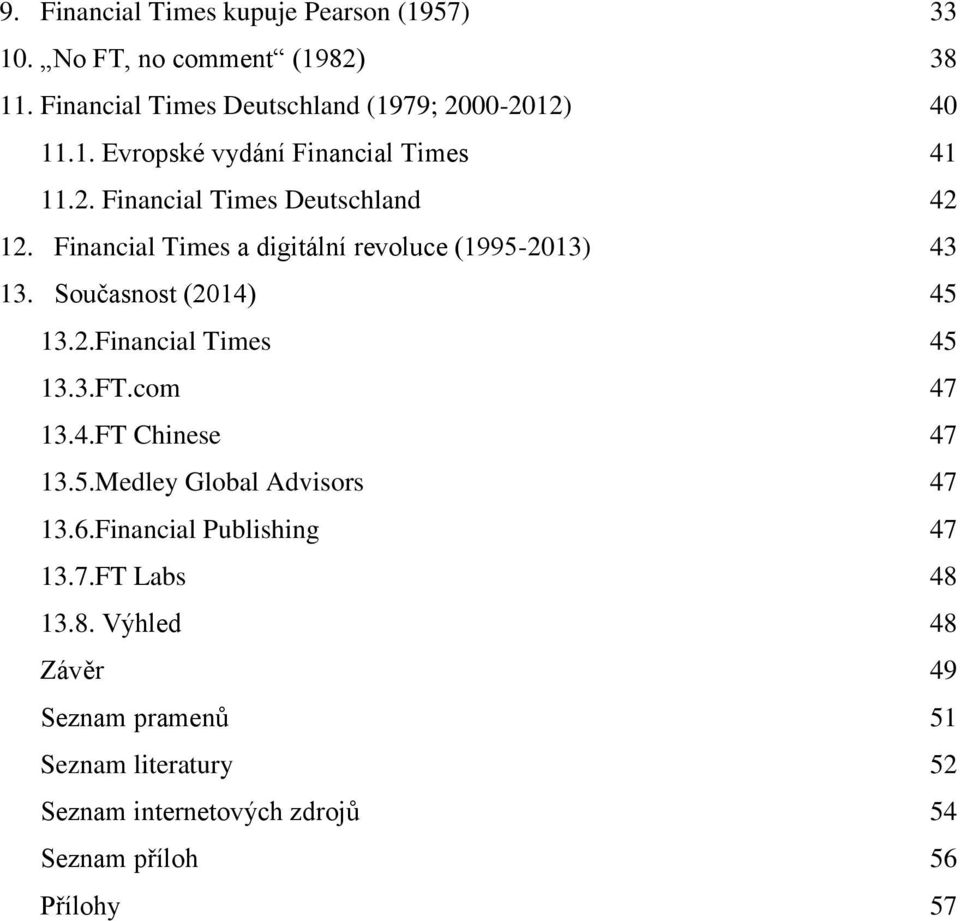 com 13.4.FT Chinese 13.5.Medley Global Advisors 13.6.Financial Publishing 13.7.FT Labs 13.8.