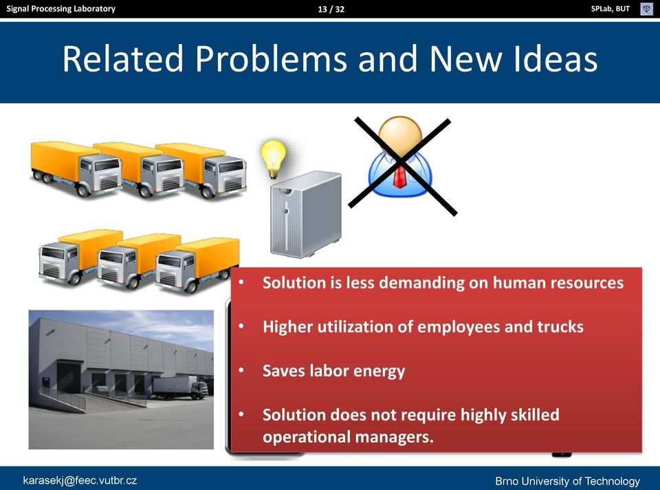 Higher utilization of employees and trucks Saves labor energy