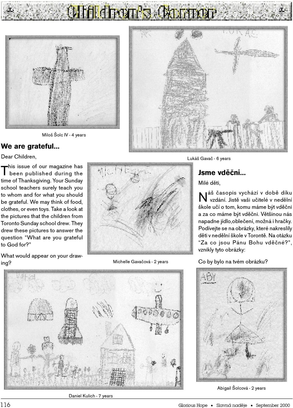 They drew these pictures t answer the questin What are yu grateful t Gd fr? What wuld appear n yur drawing?