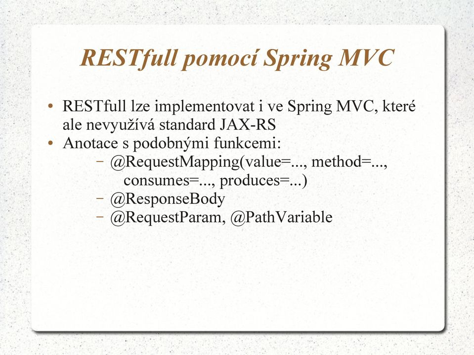 podobnými funkcemi: @RequestMapping(value=..., method=.