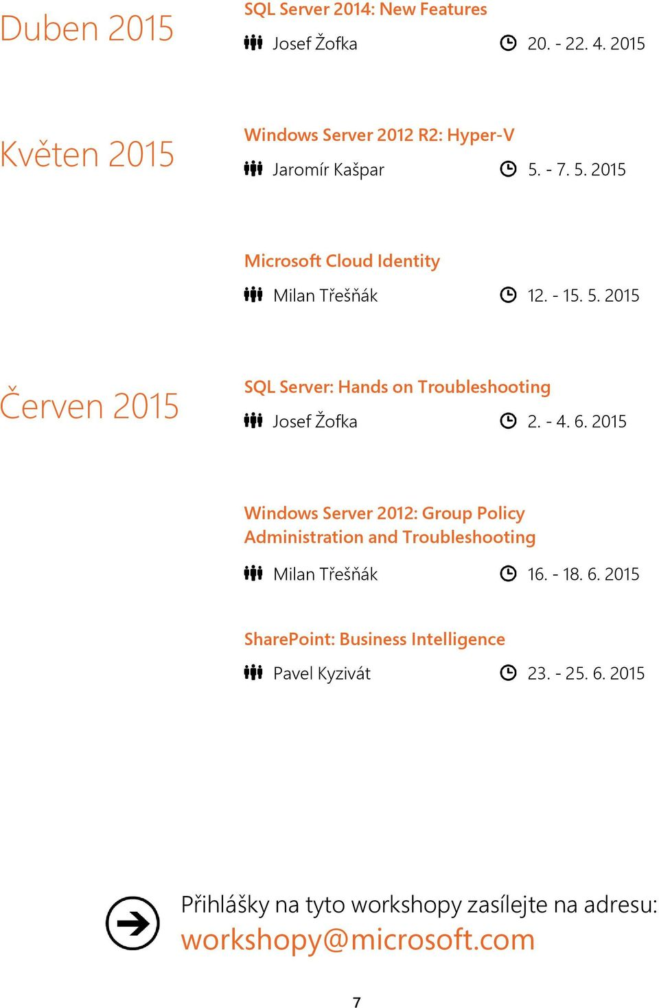 - 7. 5. 2015 Microsoft Cloud Identity Milan Třešňák 12. - 15. 5. 2015 Červen 2015 SQL Server: Hands on Troubleshooting Josef Žofka 2.