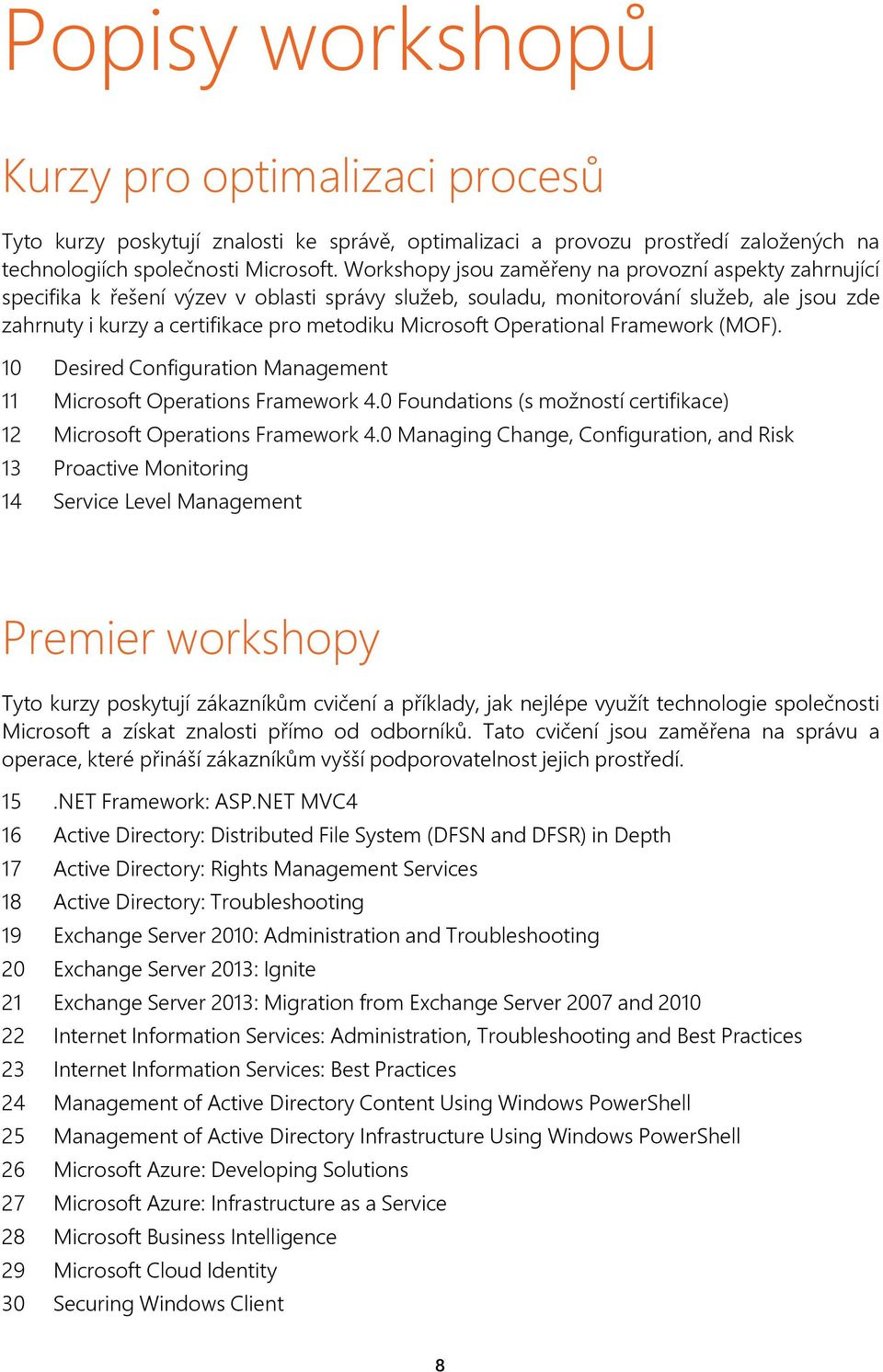 Microsoft Operational Framework (MOF). 10 Desired Configuration Management 11 Microsoft Operations Framework 4.0 Foundations (s možností certifikace) 12 Microsoft Operations Framework 4.