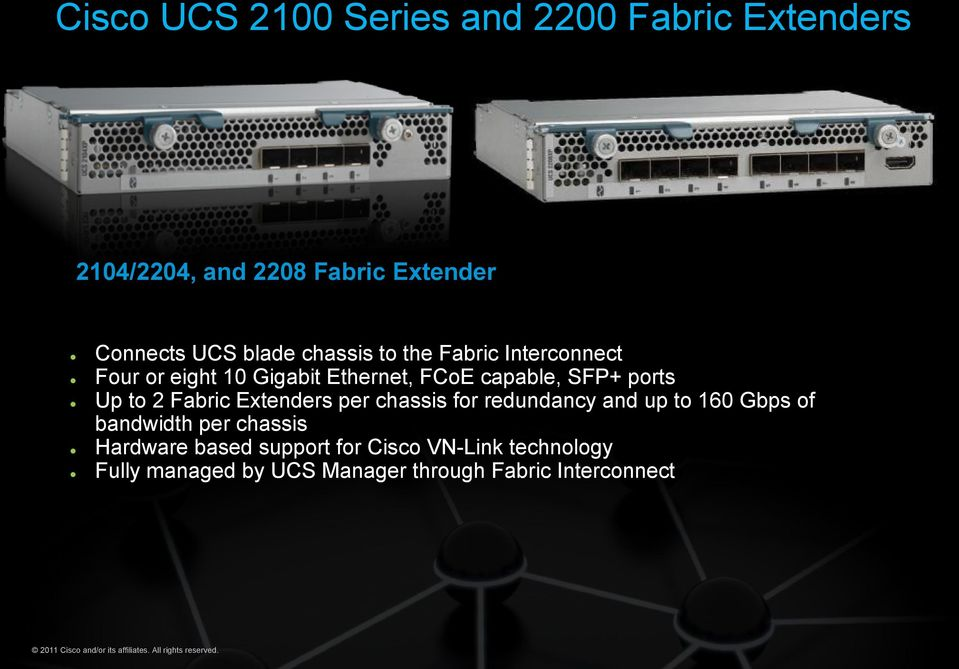 chassis for redundancy and up to 160 Gbps of bandwidth per chassis Hardware based support for Cisco VN-Link