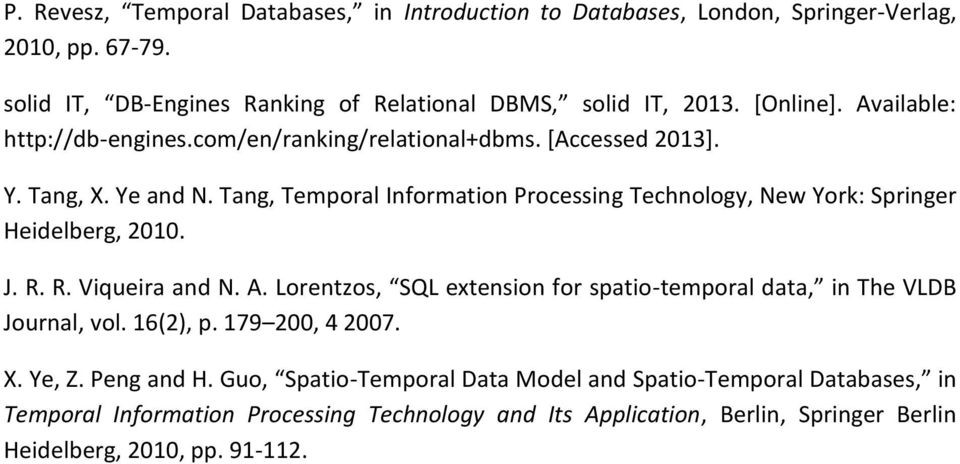 Tang, Temporal Information Processing Technology, New York: Springer Heidelberg, 2010. J. R. R. Viqueira and N. A.