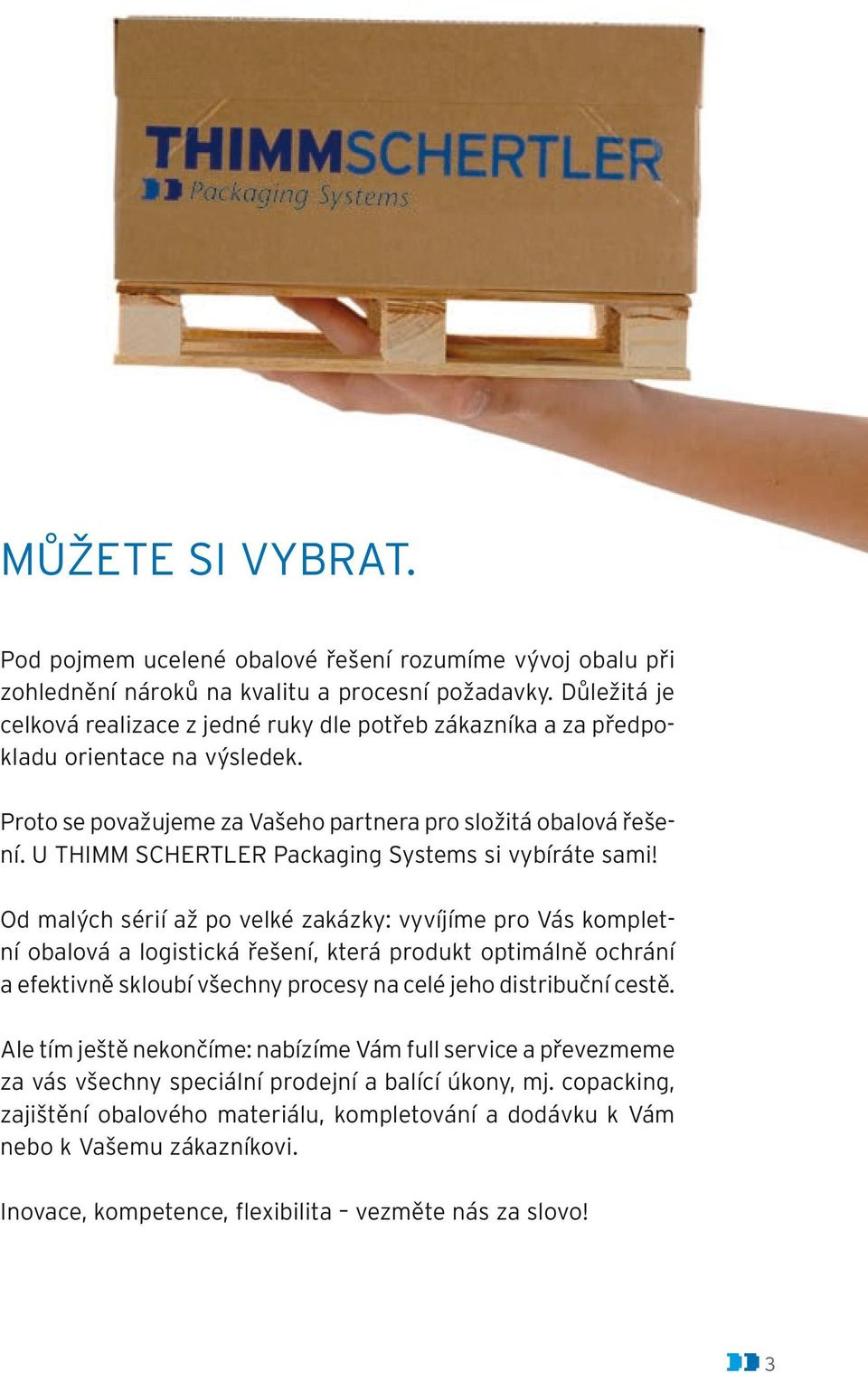 U THIMM SCHERTLER Packaging Systems si vybíráte sami!