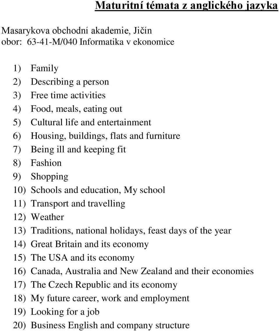 Transport and travelling 12) Weather 13) Traditions, national holidays, feast days of the year 14) Great Britain and its economy 15) The USA and its economy 16) Canada,