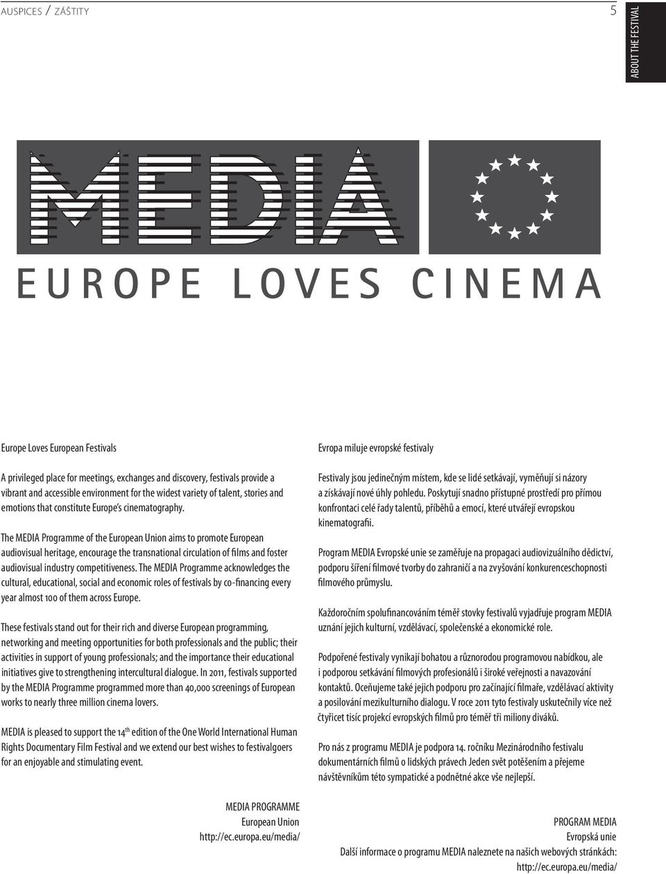 The MEDIA Programme of the European Union aims to promote European audiovisual heritage, encourage the transnational circulation of films and foster audiovisual industry competitiveness.