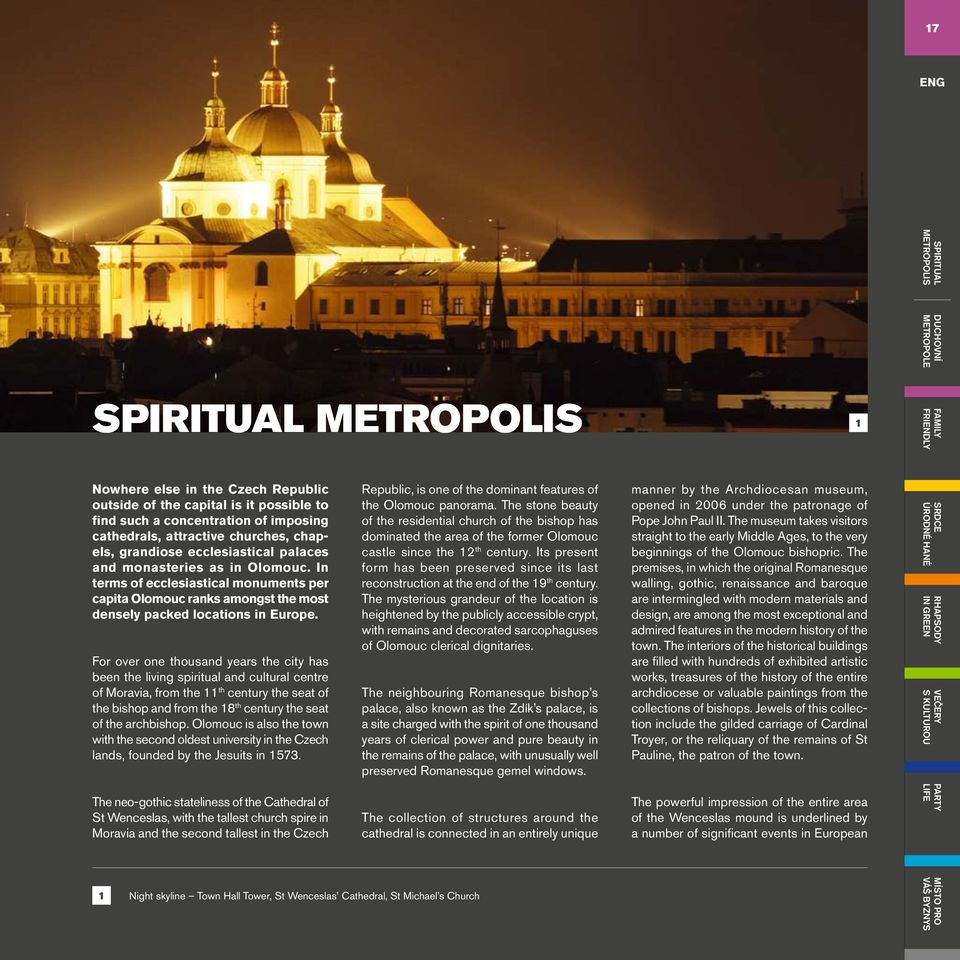 In terms of ecclesiastical monuments per capita Olomouc ranks amongst the most densely packed locations in Europe.