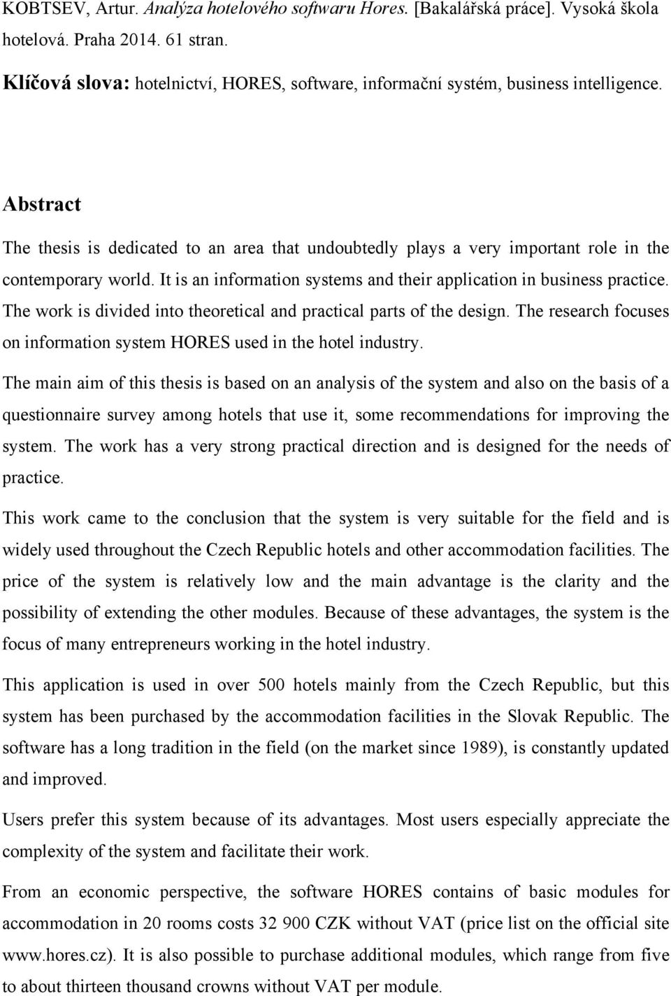 Abstract The thesis is dedicated to an area that undoubtedly plays a very important role in the contemporary world. It is an information systems and their application in business practice.