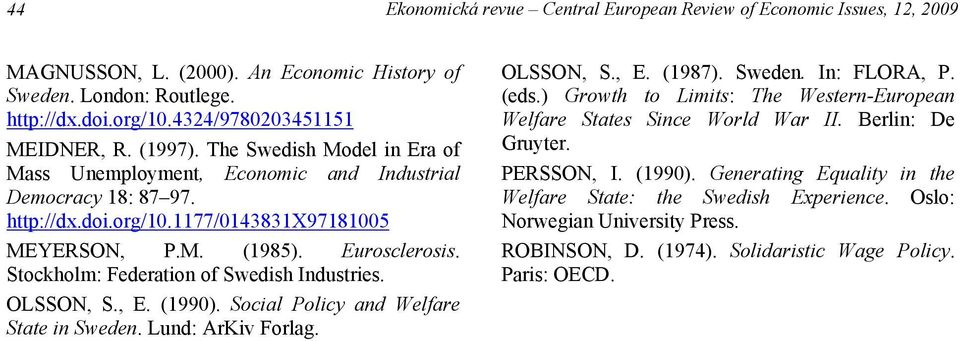 Stockholm: Federation of Swedish Industries. OLSSON, S., E. (1990). Social Policy and Welfare State in Sweden. Lund: ArKiv Forlag. OLSSON, S., E. (1987). Sweden. In: FLORA, P. (eds.