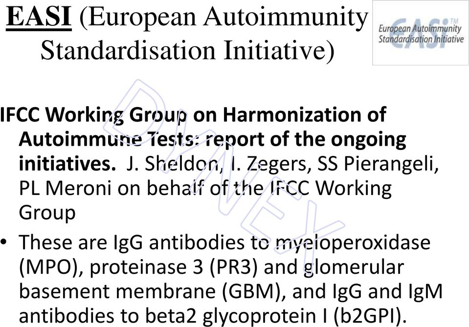 Zegers, SS Pierangeli, PL Meroni on behalf of the IFCC Working Group These are IgG antibodies to
