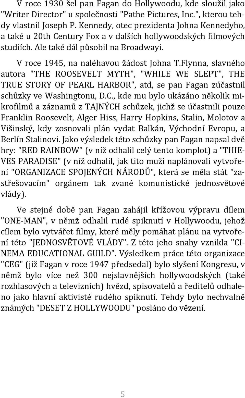 "Flynna, slavného autora ""THE ROOSEVELT MYTH"", ""WHILE WE SLEPT"", THE TRUE STORY OF PEARL HARBOR"", atd, se pan Fagan zúčastnil schůzky ve Washingtonu, D.C."