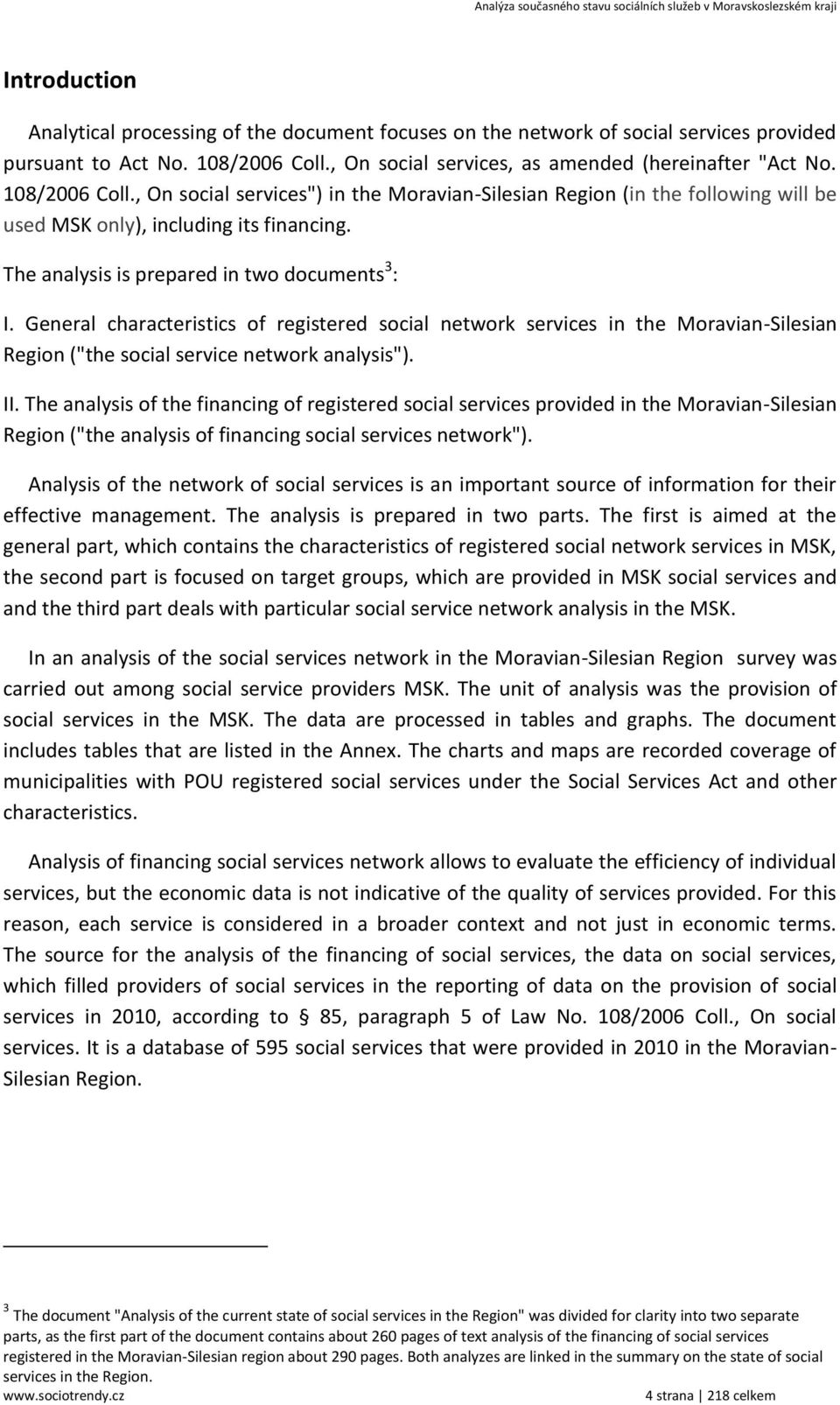 "General characteristics of registered social network services in the Moravian-Silesian Region (""the social service network analysis""). II."