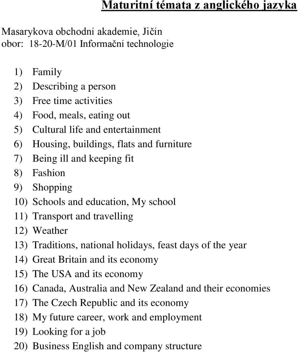 travelling 12) Weather 13) Traditions, national holidays, feast days of the year 14) Great Britain and its economy 15) The USA and its economy 16) Canada, Australia and New