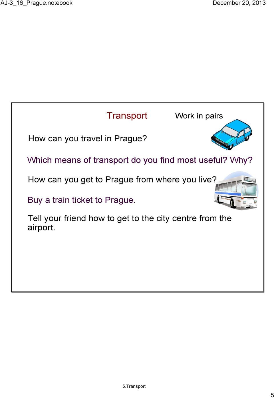 How can you get to Prague from where you live?