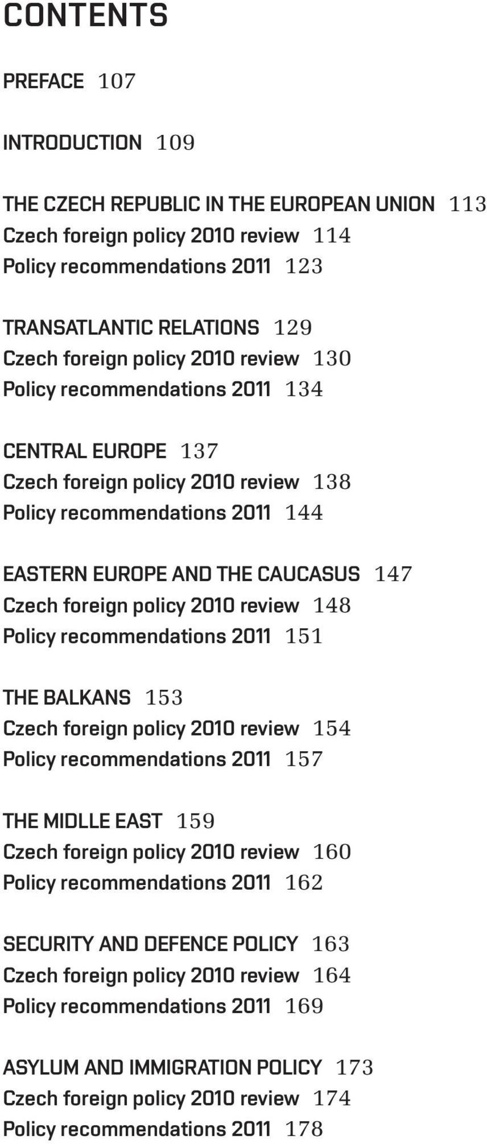 2010 review 148 Policy recommendations 2011 151 THE BALKANS 153 Czech foreign policy 2010 review 154 Policy recommendations 2011 157 THE MIDLLE EAST 159 Czech foreign policy 2010 review 160 Policy