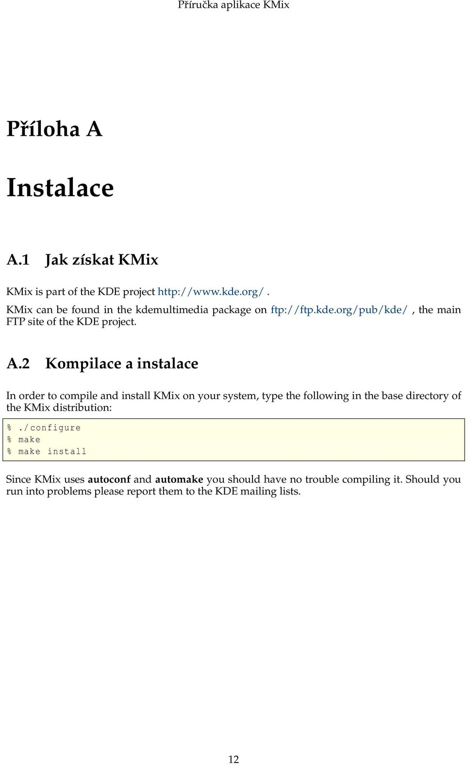 2 Kompilace a instalace In order to compile and install KMix on your system, type the following in the base directory of the KMix
