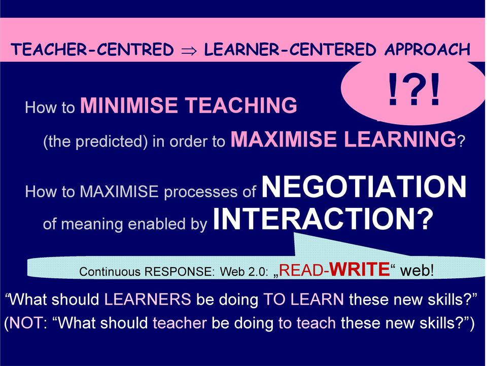How to MAXIMISE processes of NEGOTIATION of meaning enabled by INTERACTION?