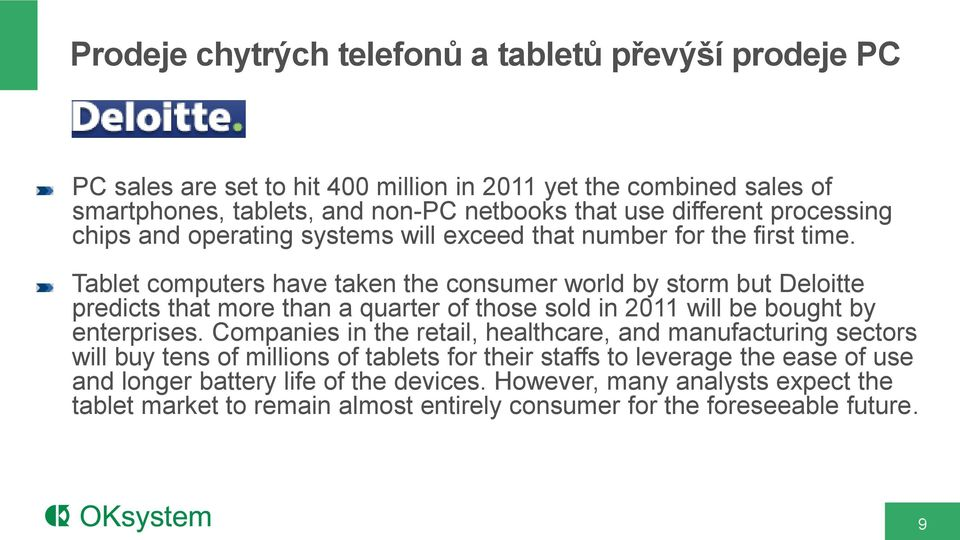 Tablet computers have taken the consumer world by storm but Deloitte predicts that more than a quarter of those sold in 2011 will be bought by enterprises.