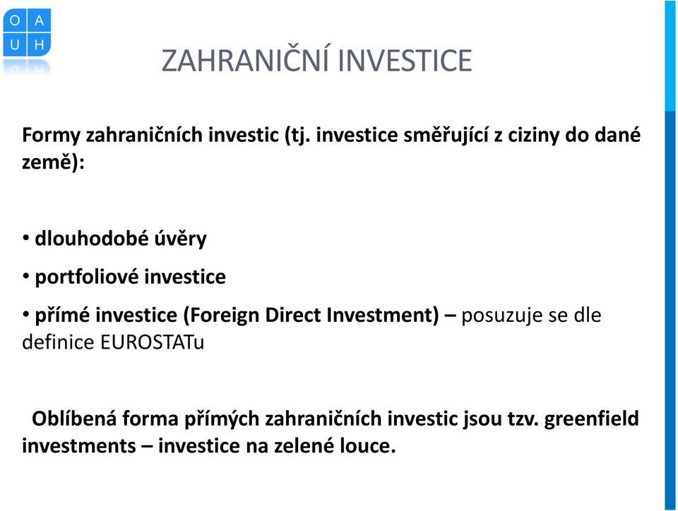 investice přímé investice (Foreign Direct Investment) posuzuje se dle definice