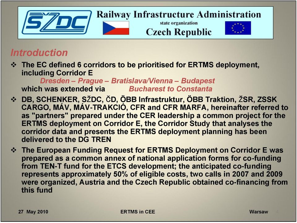 leadership a common project for the ERTMS deployment on Corridor E, the Corridor Study that analyses the corridor data and presents the ERTMS deployment planning has been delivered to the DG TREN The