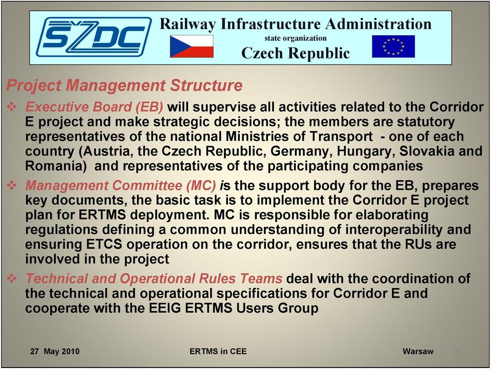 Management Committee (MC) is the support body for the EB, prepares key documents, the basic task is to implement the Corridor E project plan for ERTMS deployment.