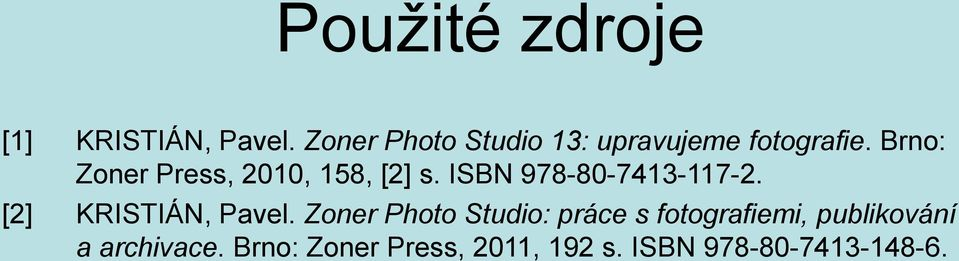 Brno: Zoner Press, 2010, 158, [2] s. ISBN 978-80-7413-117-2.