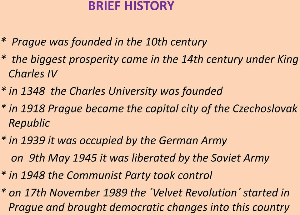 1939 it was occupied by the German Army on 9th May 1945 it was liberated by the Soviet Army * in 1948 the Communist Party