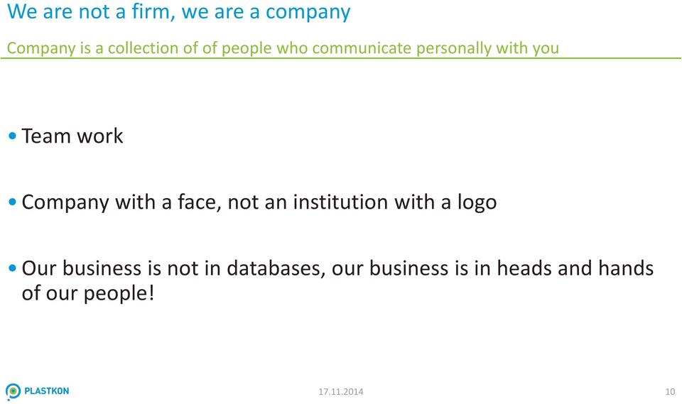 a face, not an institution with a logo Our business is not in