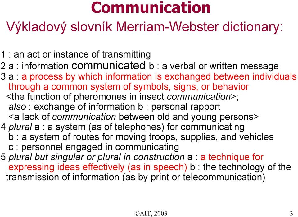 lack of communication between old and young persons> 4 plural a : a system (as of telephones) for communicating b : a system of routes for moving troops, supplies, and vehicles c : personnel engaged