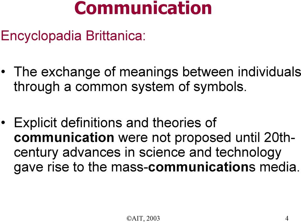 Explicit definitions and theories of communication were not proposed until
