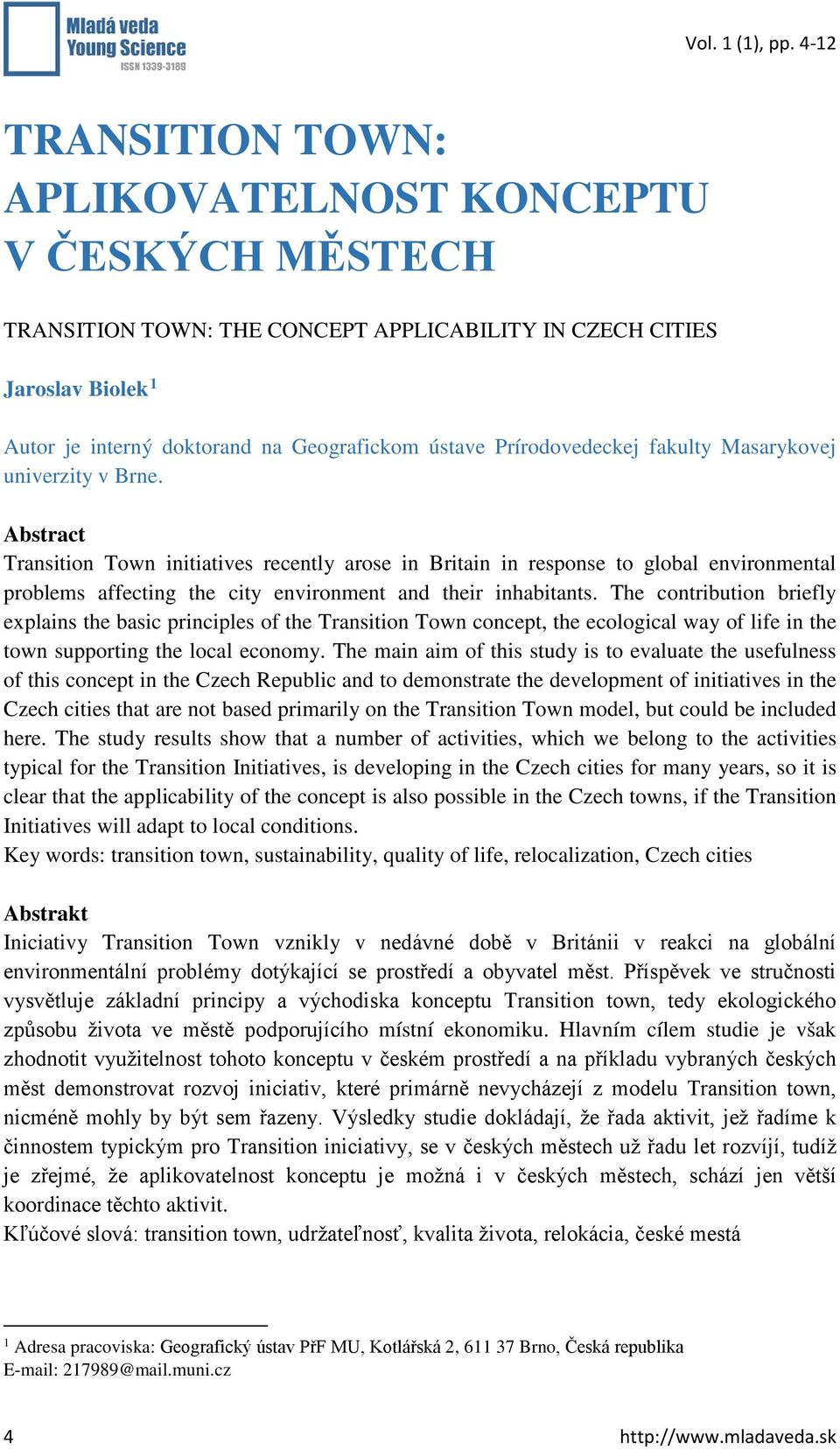 Abstract Transition Town initiatives recently arose in Britain in response to global environmental problems affecting the city environment and their inhabitants.