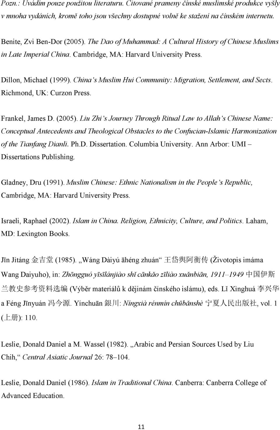 China s Muslim Hui Community: Migration, Settlement, and Sects. Richmond, UK: Curzon Press. Frankel, James D. (2005).