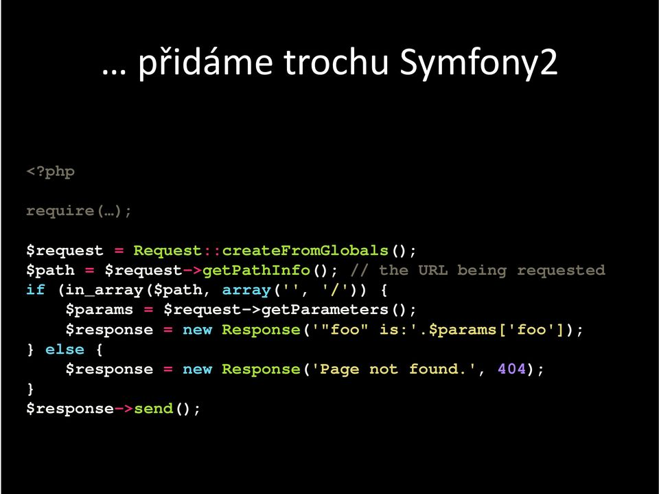 $request->getpathinfo(); // the URL being requested if (in_array($path, array('', '/'))