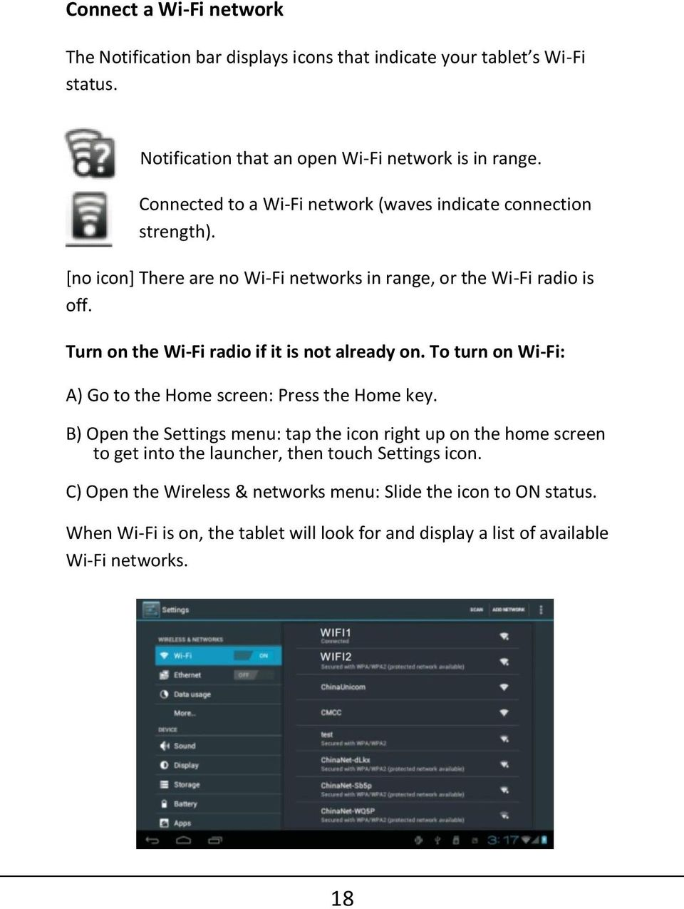 Turn on the Wi-Fi radio if it is not already on. To turn on Wi-Fi: A) Go to the Home screen: Press the Home key.