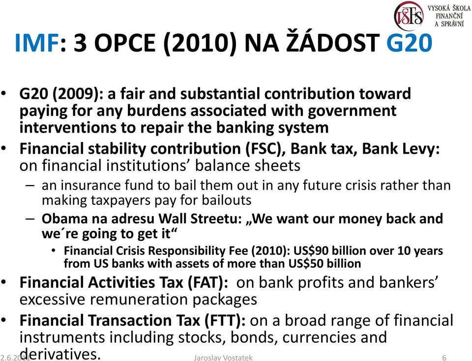 Obamana adresu WallStreetu: Wewantourmoney backand we re goingto getit Financial Crisis Responsibility Fee(2010):US$90 billion over 10 years from US banks with assets of more than US$50 billion