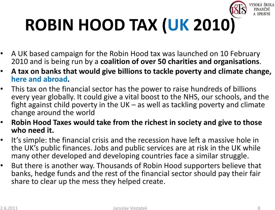 It could give a vital boost to the NHS, our schools, and the fight against child poverty in the UK as well as tackling poverty and climate change around the world Robin Hood Taxes would take from the