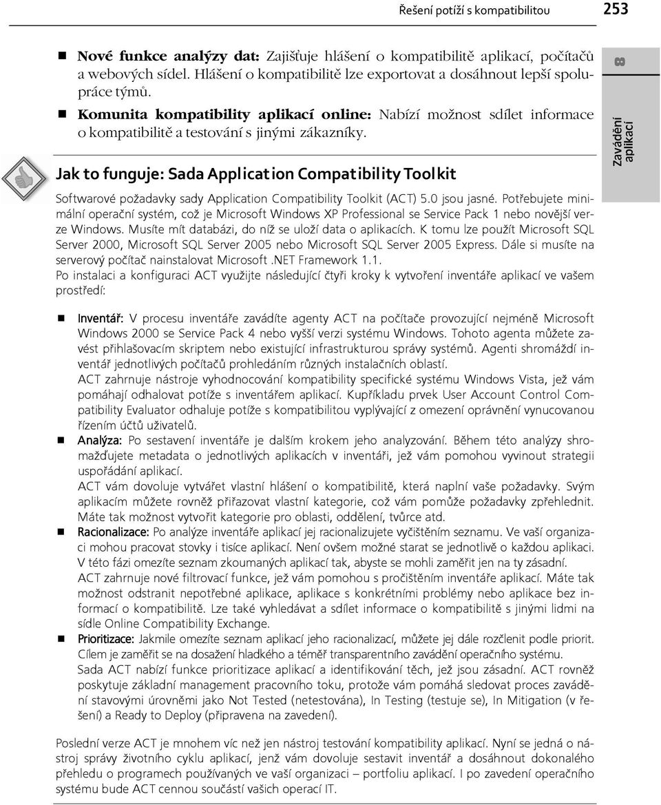 Jak to funguje: Sada Application Compatibility Toolkit SoftwarovÈ poûadavky sady Application Compatibility Toolkit (ACT) 5.0 jsou jasnè.