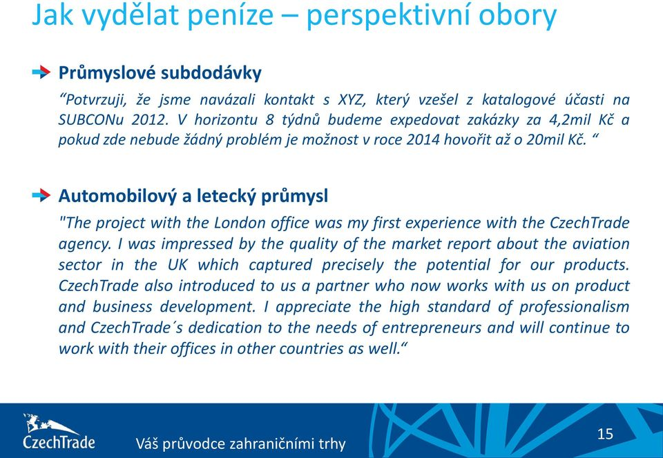 "Automobilový a letecký průmysl ""The project with the London office was my first experience with the CzechTrade agency."