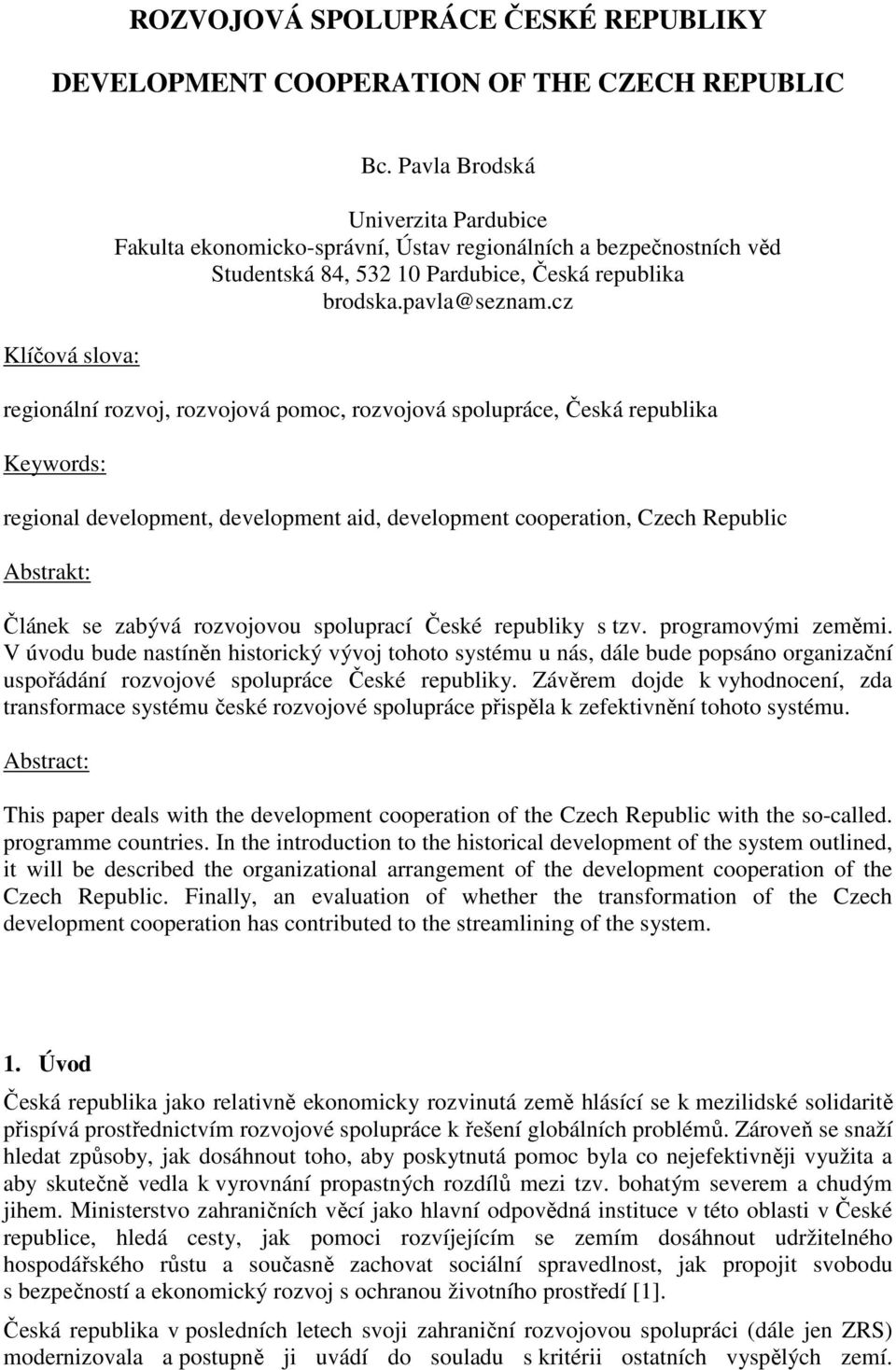 cz regionální rozvoj, rozvojová pomoc, rozvojová spolupráce, Česká republika Keywords: regional development, development aid, development cooperation, Czech Republic Abstrakt: Článek se zabývá