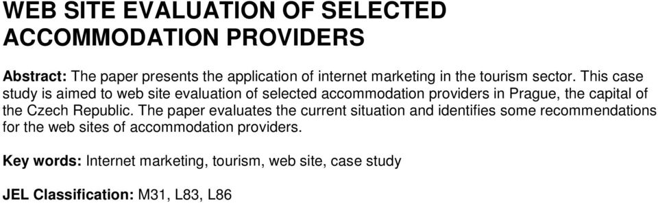 This case study is aimed to web site evaluation of selected accommodation providers in Prague, the capital of the Czech