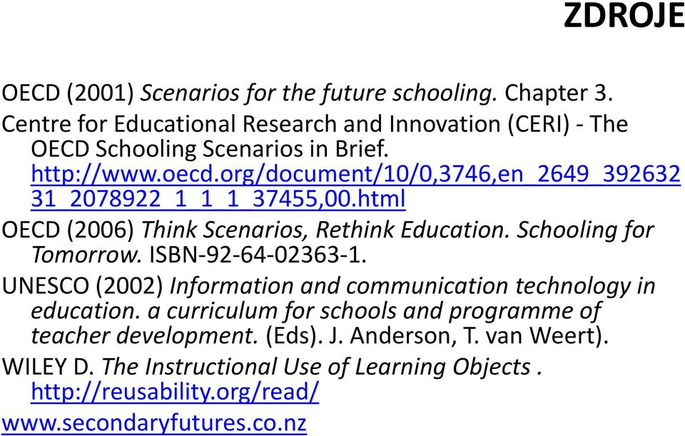 org/document/10/0,3746,en_2649_392632 31_2078922_1_1_1_37455,00.html OECD (2006) Think Scenarios, Rethink Education. Schooling for Tomorrow.