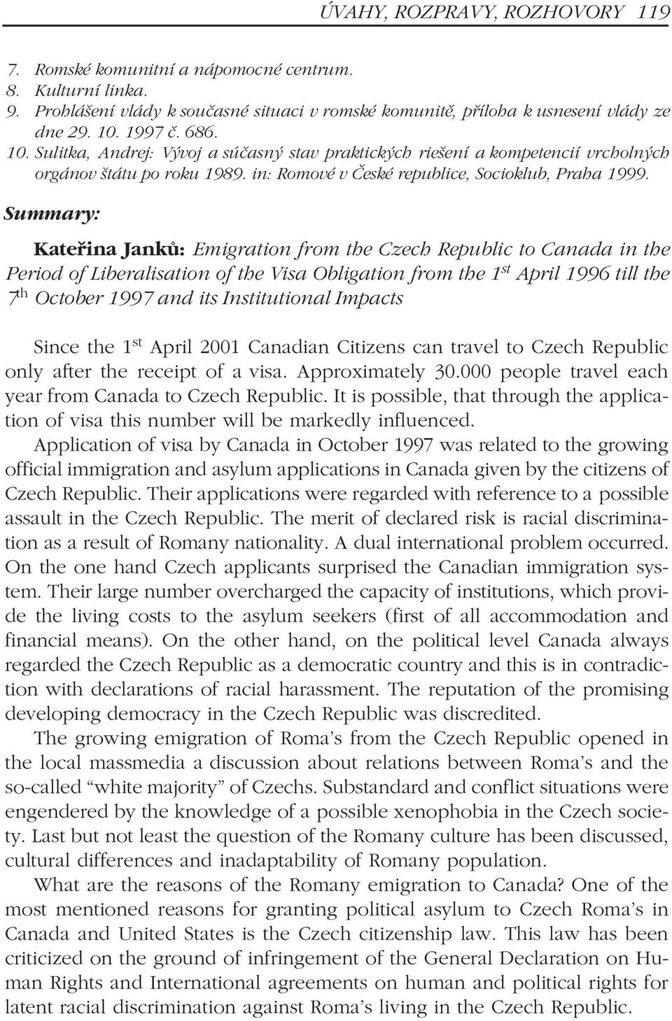 Summary: Kateøina Jankù: Emigration from the Czech Republic to Canada in the Period of Liberalisation of the Visa Obligation from the 1 st April 1996 till the 7 th October 1997 and its Institutional