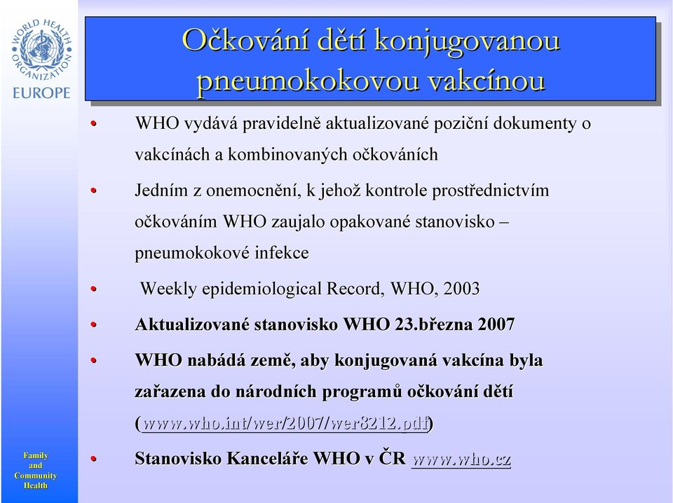 epidemiological Record,, WHO, 2003 Aktualizované stanovisko WHO 23.