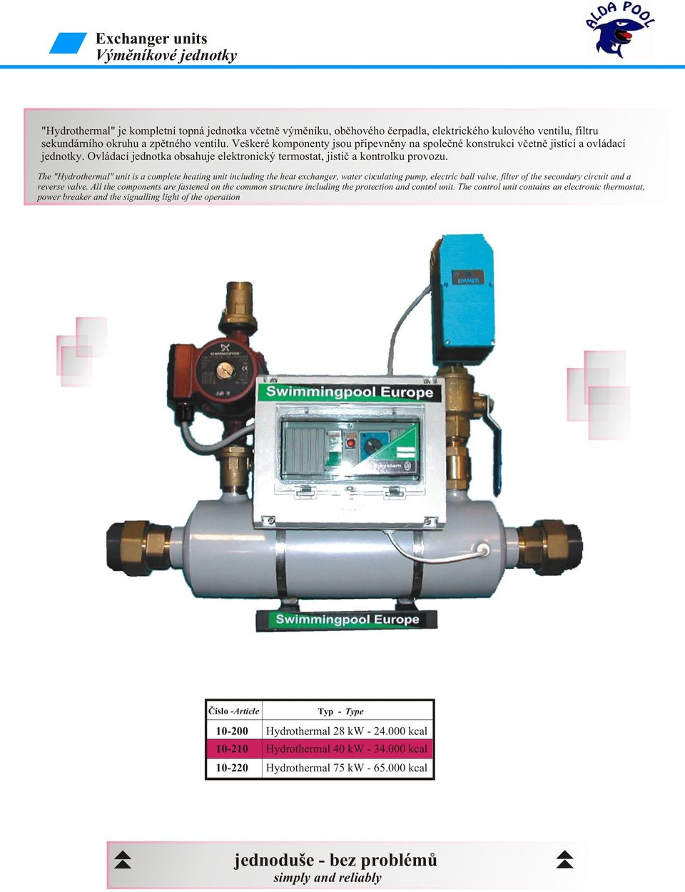 "The ""Hydrothermal"" unit is a complete heating unit including the heat exchanger, water circulating pump, electric ball valve, filter of the secondary circuit and a reverse valve."