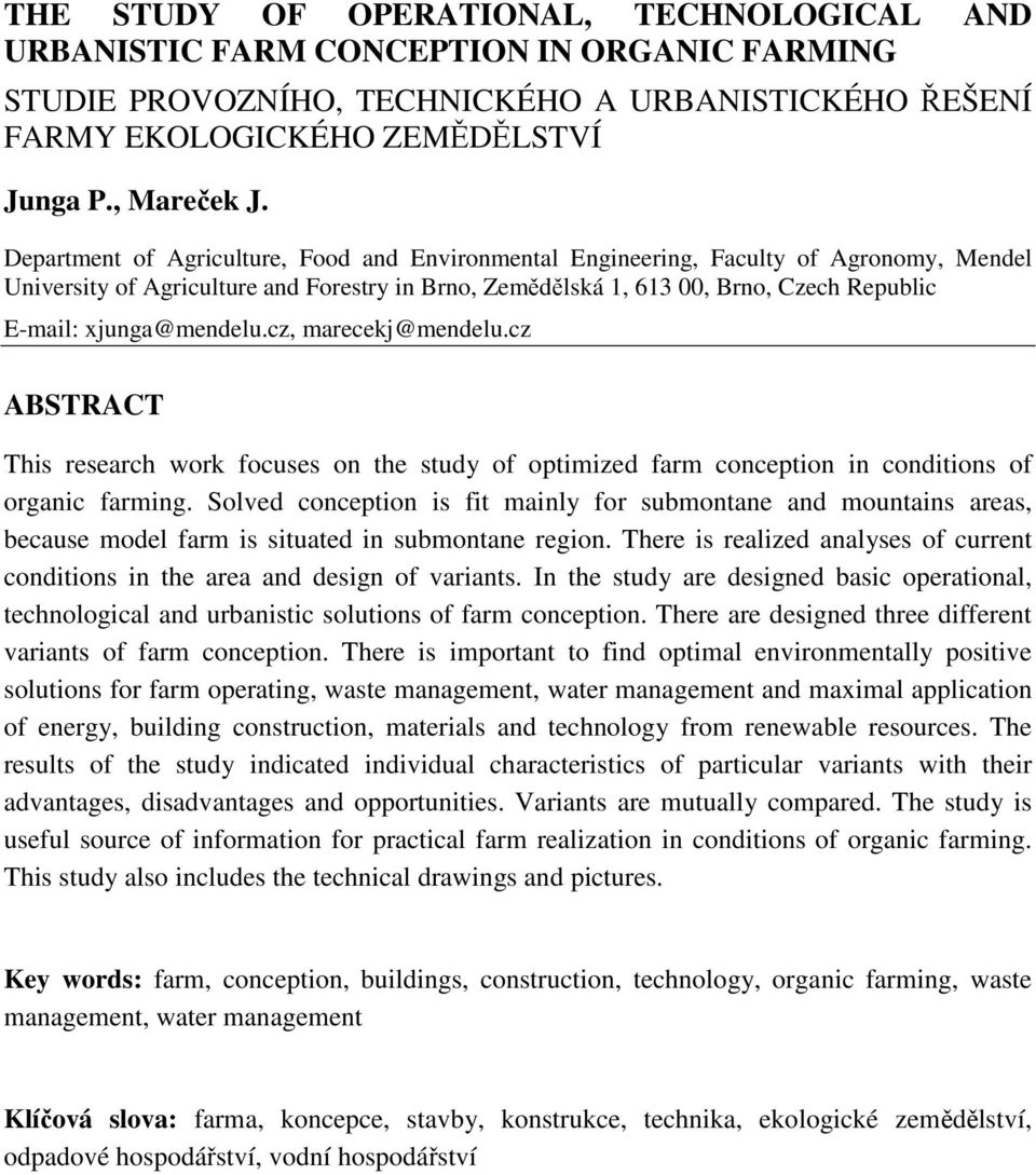 xjunga@mendelu.cz, marecekj@mendelu.cz ABSTRACT This research work focuses on the study of optimized farm conception in conditions of organic farming.