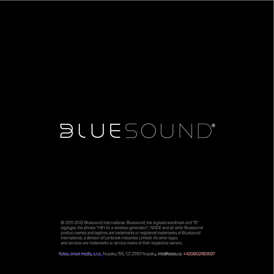 Bluesound product names and taglines are trademarks or registered trademarks of Bluesound International, a division