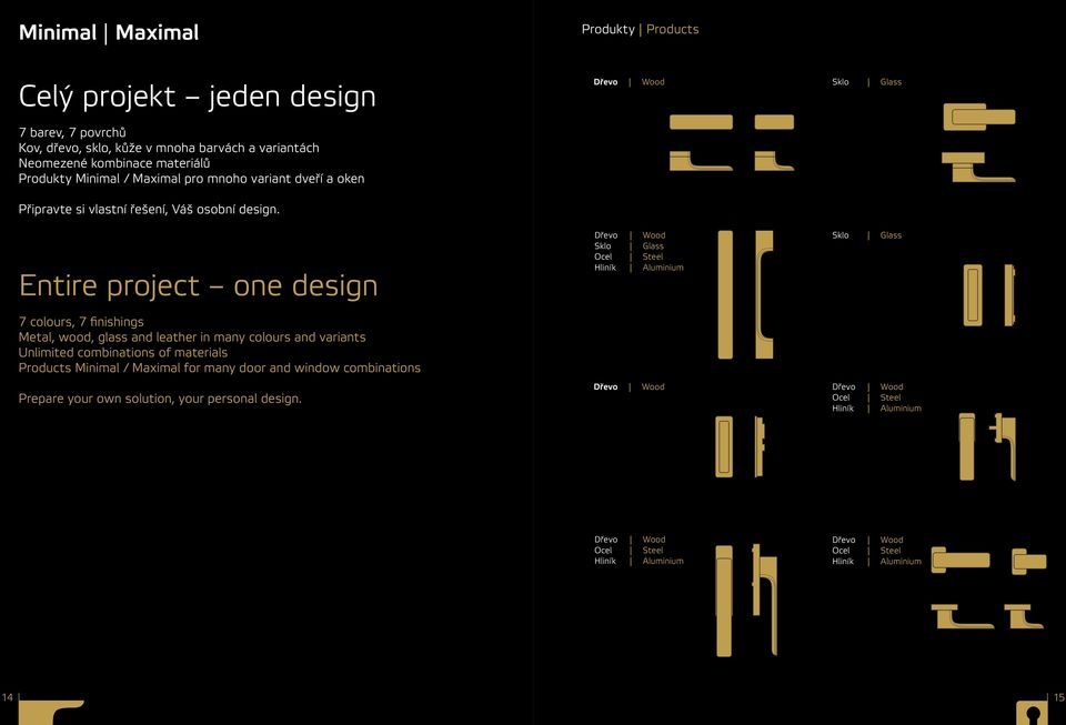 Entire project one design 7 colours, 7 finishings Metal, wood, glass and leather in many colours and variants Unlimited combinations of materials Products / Maximal for many door