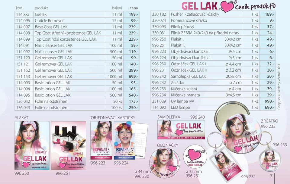 ml 140,- 151 152 Gel remover GEL LAK 500 ml 399,- 151 153 Gel remover GEL LAK 1000 ml 699,- 114 093 Basic lotion GEL LAK 50 ml 95,- 114 094 Basic lotion GEL LAK 100 ml 165,- 114 095 Basic lotion GEL
