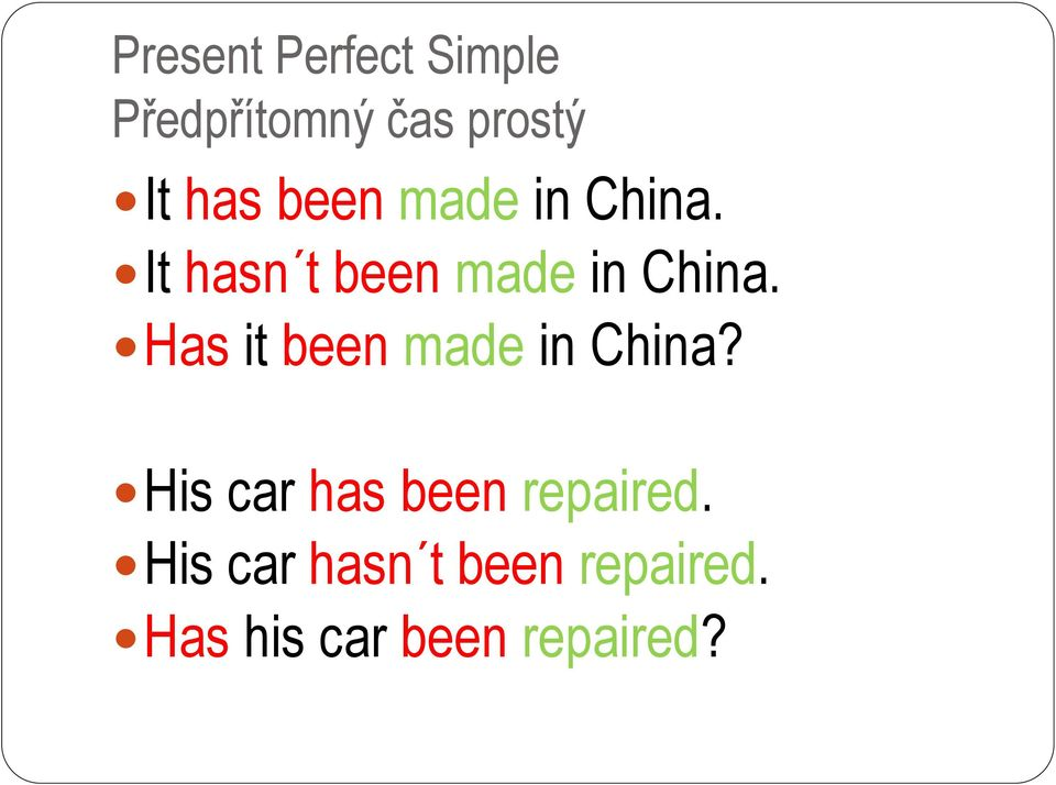 Has it been made in China? His car has been repaired.